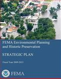 FEMA Environmental Planning and Historic Preservation: Strategic Plan - Fiscal Year 2009-2013, U. S. Department Security and Federal Emergency Agency, 1482376911