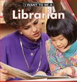 I Want to Be a Librarian, Daniel Liebman and Dan Liebman, 1552976912