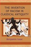 The Invention of Racism in Classical Antiquity, Isaac, Benjamin H., 0691116911