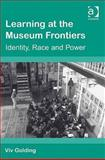 Learning at the Museum Frontiers : Identity Race and Power, Golding, Viv, 0754646912