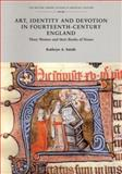 Art, Identity, and Devotion in Fourteenth Century England : Three Women Patrons and their Books of Hours, Smith, Kathryn A., 0802086918