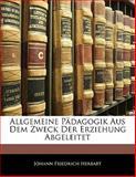Allgemeine Pädagogik Aus Dem Zweck Der Erziehung Abgeleitet (German Edition), Johann Friedrich Herbart, 1141326914