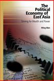 The Political Economy of East Asia : Striving for Wealth and Power, Wan, Ming, 1933116919