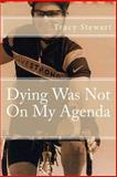 Dying Was Not on My Agenda, Tracy Stewart, 061589691X