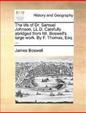 The Life of Dr Samuel Johnson, Ll D Carefully Abridged from Mr Boswell's Large Work by F Thomas, Esq, James Boswell, 1140706918