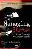 Managing Stress : From Theory to Application, Devonport, Tracey J., 1614706913