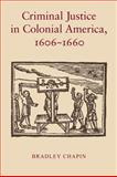 Criminal Justice in Colonial America, 1606-1660, Chapin, Bradley, 0820336912