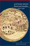 Eastward Bound : Travel and Travellers, 1050-1550, Allen, Rosamund, 0719066913