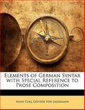 Elements of German Syntax with Special Reference to Prose Composition, Hans Carl Günter Von Jagemann, 1141396912