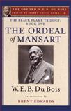 The Ordeal of Mansart (the Oxford W. E. B. du Bois) : The Black Flame Trilogy: Book One, the Ordeal of Mansart (the Oxford W. E. B. du Bois), W. E. B. Du Bois, 0199386919