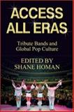 Access All Eras : Tribute Bands and Global Pop Culture, Homan, Shane, 0335216919