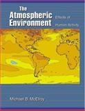 The Atmospheric Environment : Effects of Human Activity, McElroy, Michael B., 0691006911