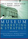 Museum Marketing and Strategy : Designing Missions, Building Audiences, Generating Revenue and Resources, Kotler, Neil and Kotler, Philip, 0787996912