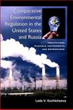 Comparative Environmental Regulation in the United States and Russia : Institutions, Flexible Instruments, and Governance, Kochtcheeva, Lada V. , 079147691X