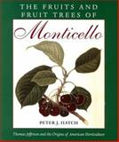 The Fruits and Fruit Trees of Monticello : Thomas Jefferson and the Origins of American Horticulture, Hatch, Peter J., 0813926912