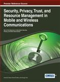 Security, Privacy, Trust, and Resource Management in Mobile and Wireless Communications, Danda B. Rawat, 1466646918