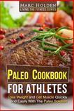 Paleo Cookbook for Athletes, Marc Holden, 1492836915