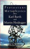Protestant Metaphysics after Karl Barth and Martin Heidegger, Timothy Stanley, 1608996913
