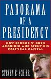 Panorama of a Presidency : How George W. Bush Acquired and Spent His Political Capital, Schier, Steven E., 0765616920