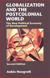 Globalization and the Postcolonial World : The New Political Economy of Development, Hoogvelt, Ankie M. M., 0801866928