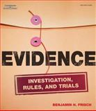 Evidence : Investigation, Rules and Trials, Benjamin H. Frisch, 1418016926