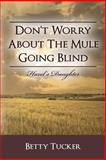 Don't Worry about the Mule Going Blind, Betty Tucker, 1480226920