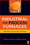 Industrial and Process Furnaces : Principles, Design and Operation, Mullinger, Peter and Jenkins, Barrie, 0750686928