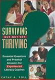 Surviving but Not yet Thriving : Essential Questions and Practical Answers for Experienced Literacy Coaches, Toll, Cathy A., 087207692X