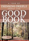 A Year of Thinking Deeply about the Good Book, John Ash, 1462706924