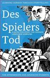 Learning German Through Storytelling: des Spielers Tod - a Detective Story for German Language Learners (includes Exercises), André Klein, 1479186929