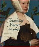 Translating Nature into Art : Holbein, the Reformation, and Renaissance Rhetoric, Nuechterlein, Jeanne, 0271036923