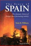 The Story of Spain, Mark R. Williams, 0970696922