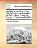 The A Genuine Narrative of the Life, Behaviour, and Conduct, of Simon, Lord Fraser, of Lovat, James Fraser, 1140706926