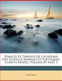 Séances et Travaux de L'Académie des Sciences Morales et Politiques, Compte Rendu, Anonymous, 1148896929