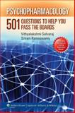 Psychopharmacology : 501 Questions to Help You Pass the Boards, Ramaswamy, Sriram and Selvaraj, Vithyalakshmi, 1451116926