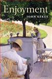 Enjoyment : The Moral Significance of Styles of Life, Kekes, John, 0199546924