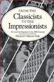 From the Classicists to the Impressionist : Art and Architecture in the Nineteenth-Century, Holt, Elizabeth Gilmore, 0300036922