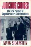 Judicious Choices : The New Politics of the Supreme Court Confirmations, Silverstein, Mark, 0393036928