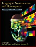 Imaging in Neuroscience and Development, Rafael Yuste, Arthur Konnerth, 0879696923