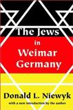 The Jews in Weimar Germany, Niewyk, Donald L. and Niewyk, Donald, 0765806924
