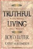 Truthful Living : What Christianity Really Teaches about Recovery, Luter, Boyd and McReynolds, Kathy, 0801056926