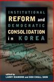 Institutional Reform and Democratic Consolidation in Korea, , 0817996923
