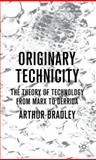 Originary Technicity: the Theory of Technology from Marx to Derrida, Bradley, Arthur, 0230576923