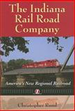 The Indiana Rail Road Company : America's New Regional Railroad, Rund, Christopher, 0253346924