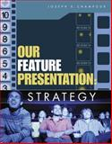 Our Feature Presentation : Strategy, Champoux, Joseph E., 0324316925