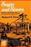 Sugar and Slaves : The Rise of the Planter Class in the English West Indies, 1624-1713, Dunn, Richard S., 0393006921