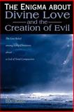 The Enigma about Divine Love and the Creation of Evil, Ray Embry, 0595136923