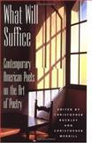 What Will Suffice : Contemporary American Poets on the Art of Poetry, , 0879056924
