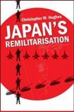 Japan's Remilitarisation, Christopher W. Hughes, 0415556929