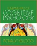 Fundamentals of Cognitive Psychology, Kellogg, Ronald T., 1412936926